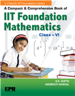 A Compact and Comprehensive Book of IIT Foundation Mathematics Book-6 by  S. K. Gupta