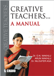 CREATIVE TEACHERS… A MANUAL by  DR. O. N. WAKHLU