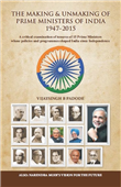 THE MAKING AND UNMAKING OF PRIME MINISTERS OF INDIA by  VIJAYSINGH B PADODE