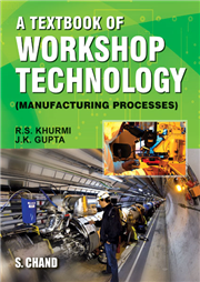 A Textbook of Workshop Technology : Manufacturing Processes, 16/e
