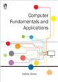 COMPUTER FUNDAMENTALS AND APPLICATIONS by  Ashok Arora