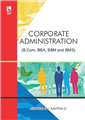 CORPORATE ADMINISTRATION: (FOR B.COM, BBA, BBM AND BMS) by  ASHWINI N