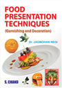 Food Presentation Techniques, 1/e  by  Jagmohan Negi
