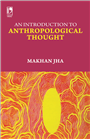 An Introduction to Anthropological Thought, 2/e  by  Late. Makhan Jha