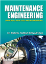 Maintenance Engineering Principles, Practices & Management, 1/e  by  Sushil Kumar Srivastava