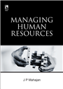 MANAGING HUMAN RESOURCES by  J P Mahajan