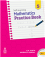 Self-Learning Mathematics Practice Book-5 by  S. K. Gupta